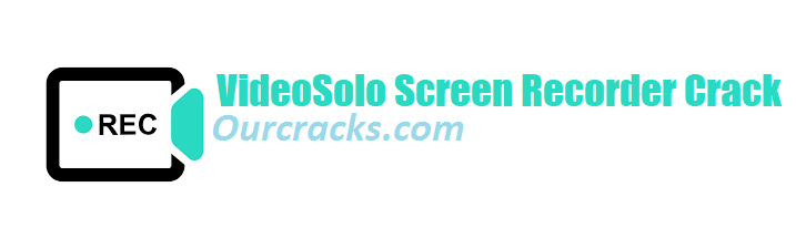 VideoSolo Screen Recorder Crack 2 + Activation Key